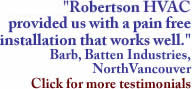 """Robertson HVAC provided us with a pain free installation that works well"""